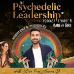 This Is Your Brain on Psychedelics with Psychedelic Neuroscientist Manesh Girn